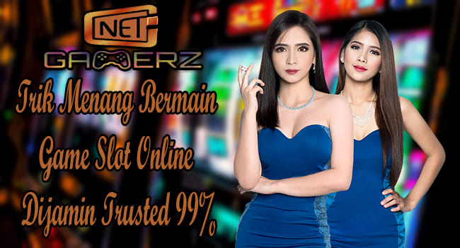 Trik Menang Bermain Game Slot Online Dijamin Trusted 99